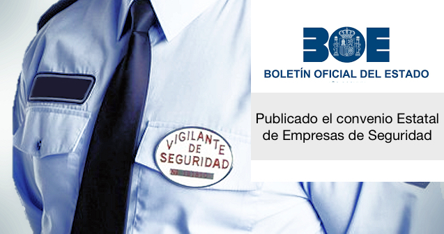 Publicado en el BOE el convenio estatal de Seguridad Privada 2017-2020 (disposible para descargar)
